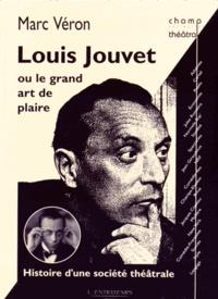 Marc Véron - Louis Jouvet ou le grand art de plaire - Histoire d'une société théâtrale.