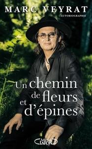 Marc Veyrat - Un chemin de fleurs et d'épines.