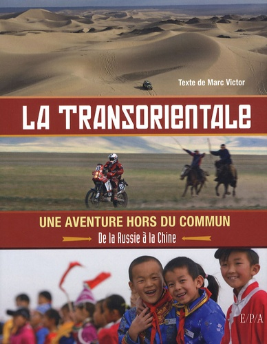 Marc Victor - La transorientale, une aventure hors du commun - De la Russie à la Chine.