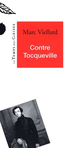 Marc Viellard - Contre Tocqueville.