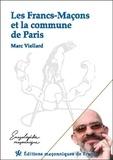 Marc Viellard - Les Francs-Maçons et la commune de Paris.