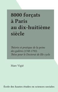 Marc Vigié - 8000 forçats à Paris au dix-huitième siècle - Théorie et pratique de la peine des galères (1748-1792). Thèse pour le Doctorat de IIIe cycle.