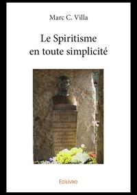 Marc Villa - Le spiritisme en toute simplicite.
