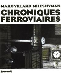 Marc Villard et Miles Hyman - Chroniques ferroviaires.