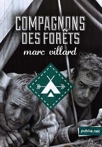 """Marc Villard - Compagnons des forêts - """"""""Et je sus, de suite, que notre jeunesse était derrière nous.""""""""."""