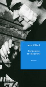 Marc Villard - Harmonicas et chiens fous.
