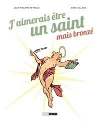 Marc Villard et Jean-Philippe Peyraud - J'aimerais être un saint mais bronzé.
