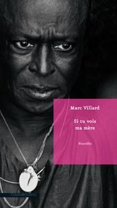 Marc Villard - Si tu vois ma mère.