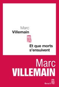 Marc Villemain - Et que morts s'ensuivent.
