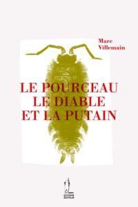 Marc Villemain - Le pourceau, le diable et la putain.