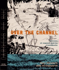 Marc Villemain et John Ellingsworth - Over the Channel - Artistes et espaces publics transmanche.