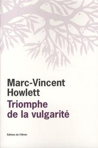 Marc-Vincent Howlett - Triomphe de la vulgarité - Ou Le Tout-un-chacun.