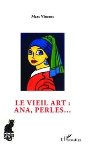 Marc Vincent - Le vieil art : ana, perles....