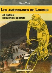 """Marc Vion - Les américains de Loudun - Suivi de Souvenirs d""""un sportif solitaire."""