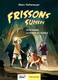 Marc Voltenauer - Frissons suisses  : Taveyanne, la porte au diable.