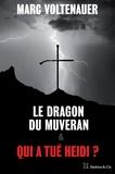 Marc Voltenauer - Le Dragon du Muveran - Qui a tué Heidi ? - Édition spéciale.