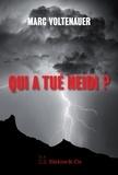 Marc Voltenauer - Qui a tué Heidi ? - Un chassé-croisé infernal en terres suisses.