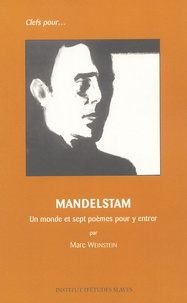 Marc Weinstein - Mandelstam 1891-1938 - Un monde et sept poèmes pour y entrer.