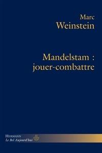 Marc Weinstein - Mandelstam : jouer-combattre.