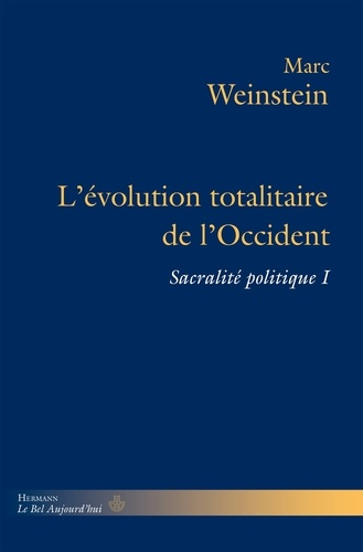 Marc Weinstein - Sacralité politique - Tome 1, L'évolution totalitaire de l'Occident.