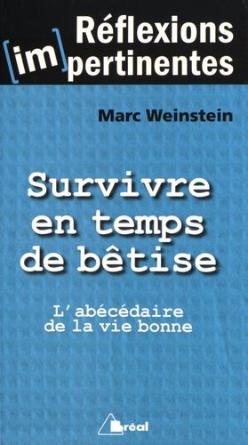 Marc Weinstein - Survivre en temps de bêtise - L'abécédaire de la vie bonne.