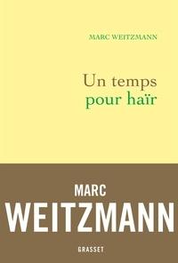 Marc Weitzmann - Un temps pour haïr.