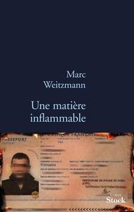 Marc Weitzmann - Une matière inflammable.
