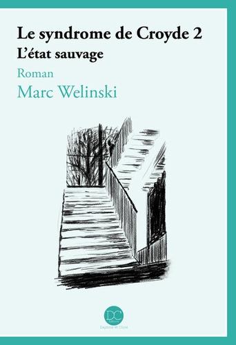 Marc Welinski - Le syndrome de Croyde Tome 2 : L'état sauvage.