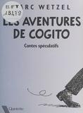 Marc Wetzel - Les Aventures de Cogito - Contes spéculatifs.
