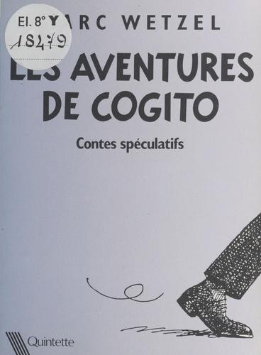 Les Aventures de Cogito. Contes spéculatifs