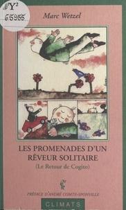 Marc Wetzel et André Comte-Sponville - Les promenades d'un rêveur solitaires - Ou Le retour de Cogito.