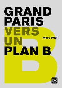 Marc Wiel - Grand Paris - Vers un plan B.