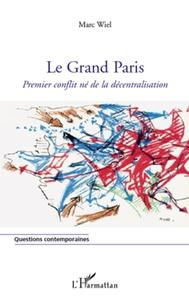 Marc Wiel - Le Grand Paris - Premier conflit né de la décentralisation.