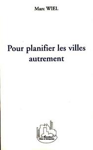 Marc Wiel - Pour planifier les villes autrement.