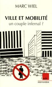 Marc Wiel - Ville et mobilité : un couple infernal ?.