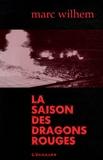 Marc Wilhem - La saison des dragons rouges.