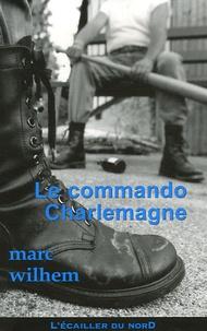 Marc Wilhem - Le Commando Charlemagne.