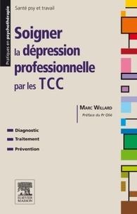Marc Willard - Soigner la dépression professionnelle par les TCC.