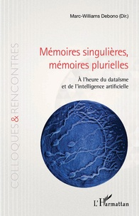 Mémoires singulières, mémoires plurielles- A l'heure du dataïsme et de l'intelligence artificielle - Marc-Williams Debono |