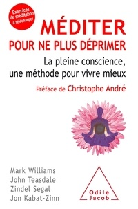 Marc Williams et John Teasdale - Méditer pour ne plus déprimer - La pleine conscience, une méthode pour vivre mieux.