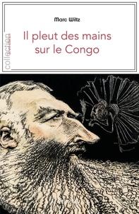 Marc Wiltz - Il pleut des mains sur le Congo.