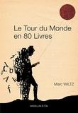 Marc Wiltz - Le Tour du monde en 80 livres.