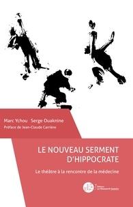 Marc Ychou - Le nouveau serment d'Hippocrate - Le théâtre à la rencontre de la médecine.