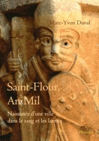Marc-Yvon Duval - Saint-Flour, An Mil - Naissance d'une ville dans le sang et les larmes.