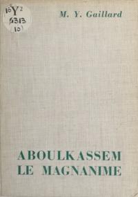 Marc-Yvon Gaillard et  Jacquot - Aboulkassem le Magnanime - Légende du califat de Haroun al-Rachid.