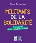 Marc Zamichiei - Militants de la solidarité - Une histoire de la Mutuelle familiale.