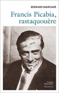 Marcadé Bernard - Francis Picabia, rastaquouère.