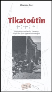 Marceau Gast - Tikatoûtîn - Un instituteur chez les Touaregs, itinéraire d'un apprenti ethnologue.