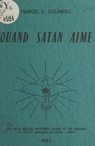 Marcel-Émile Sourbieu - Quand Satan aime.