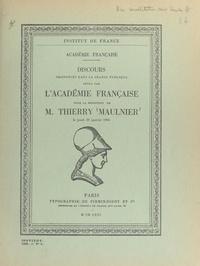 Marcel Achard et Thierry Maulnier - Discours prononcés dans la séance publique tenue par l'Académie française pour la réception de M. Thierry Maulnier, le jeudi 20 janvier 1966.